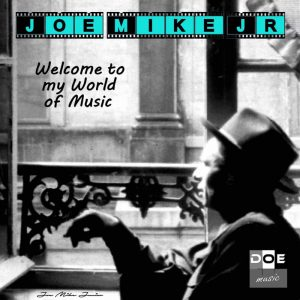 Joe Mike Junior - Welcome To My World Of Music