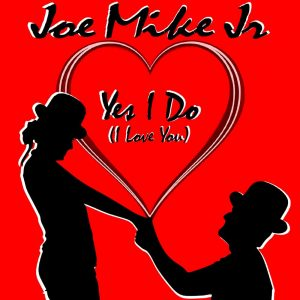 Joe Mike Junior - Yes I Do (I Love You)